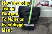 Hoe Booby Trap een stoffer te maken van een grotere puinhoop!