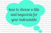 Hoe te kiezen voor een titel en trefwoorden voor uw instructable