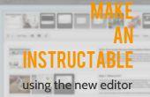 Hoe maak je een Instructable met behulp van de nieuwe Editor